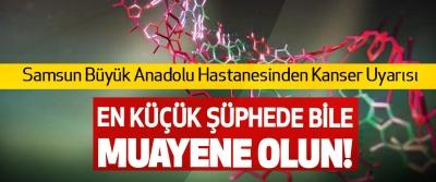 Samsun Büyük Anadolu Hastanesinden Kanser Uyarısı