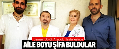 Samsun Büyük Anadolu Hastanesinde Aile Boyu Şifa Buldular