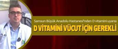 Samsun Büyük Anadolu Hastanesi'nden D vitamini uyarısı