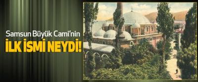 Samsun Büyük Cami'nin İlk İsmi Neydi!