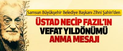 Samsun Büyükşehir Belediye Başkanı Zihni Şahin'den Üstad Necip Fazıl'ın Vefat Yıldönümü Anma Mesajı