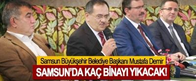Samsun Büyükşehir Belediye Başkanı Mustafa Demir Samsun'da kaç binayı yıkacak!