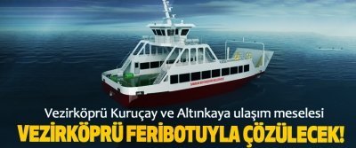 Samsun Büyükşehir Belediyesi Vezirköprü Kuruçay ve Altınkaya ulaşım meselesi Vezirköprü feribotuyla çözülecek!