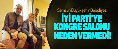 Samsun Büyükşehir Belediyesi İyi Parti'ye kongre salonu neden vermedi!