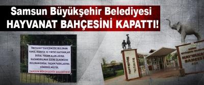 Samsun Büyükşehir Belediyesi Hayvanat Bahçesini Kapattı!