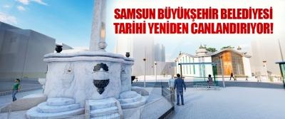 Samsun Büyükşehir Belediyesi Tarihi Yeniden Canlandırıyor!
