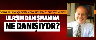 Samsun Büyükşehir Belediye Başkanı Yusuf Ziya Yılmaz Ulaşım danışmanına ne danışıyor?