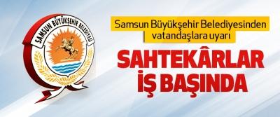 Samsun Büyükşehir Belediyesinden vatandaşlara uyarı