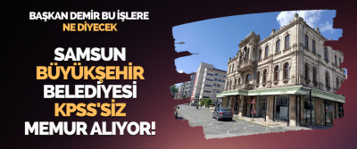Samsun Büyükşehir Belediyesi KPSS'siz Memur Alıyor!