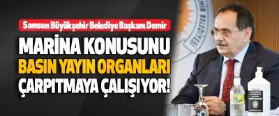 Samsun Büyükşehir Belediye Başkanı Demir Marina Konusunu Basın Yayın Organları Çarpıtmaya Çalışıyor!