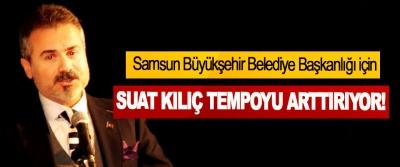 Samsun Büyükşehir Belediye Başkanlığı için Suat kılıç tempoyu arttırıyor!
