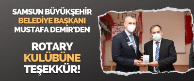 Samsun Büyükşehir Belediye Başkanı Mustafa Demir'den Rotary Kulübüne Teşekkür!