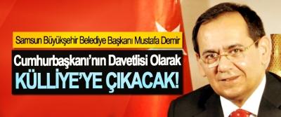 Samsun Büyükşehir Belediye Başkanı Mustafa Demir Cumhurbaşkanı'nın Davetlisi Olarak Külliye'ye Çıkacak!