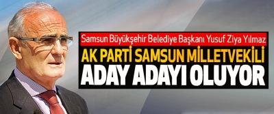Samsun Büyükşehir Belediye Başkanı Yusuf Ziya Yılmaz Ak Parti Samsun Milletvekili Aday Adayı Oluyor