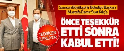 Samsun Büyükşehir Belediye Başkanı Mustafa Demir Suat Kılıç'a Önce Teşekkür Etti Sonra Kabul Etti!