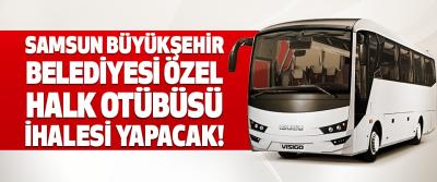 Samsun Büyükşehir Belediyesi Özel Halk Otübüsü İhalesi Yapacak!