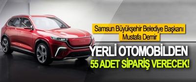 Samsun Büyükşehir Belediye Başkanı Mustafa Demir Yerli otomobilden 55 adet sipariş verecek!