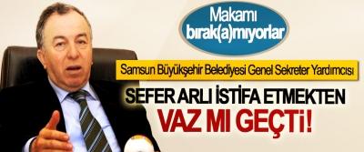 Samsun Büyükşehir Belediyesi Genel Sekreter Yardımcısı Sefer Arlı istifa etmekten vaz mı geçti!