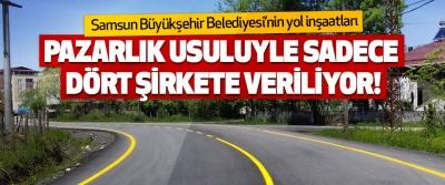 Samsun Büyükşehir Belediyesi'nin Yol İnşaatları Pazarlık Usuluyle Sadece Dört Şirkete Veriliyor!
