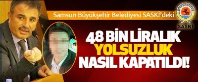Samsun Büyükşehir Belediyesi SASKİ'deki 48 Bin Liralık Yolsuzluk Nasıl Kapatıldı!