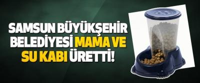 Samsun Büyükşehir Belediyesi Mama ve Su Kabı Üretti!