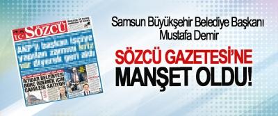 Samsun Büyükşehir Belediye Başkanı Mustafa Demir Sözcü Gazetesi'ne manşet oldu!