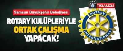 Samsun Büyükşehir Belediyesi Rotary Kulüpleriyle Ortak Çalışma Yapacak!
