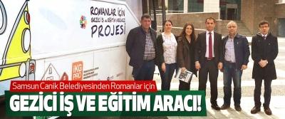 Samsun Canik Belediyesinden Romanlar için Gezici iş ve eğitim aracı!