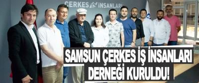 Samsun Çerkes İş İnsanları Derneği Kuruldu!