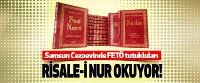 Samsun Cezaevinde FETÖ tutukluları Risale-i nur okuyor!