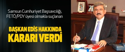 Samsun Cumhuriyet Başsavcılığı, Başkan Edis Hakkında Kararı Verdi