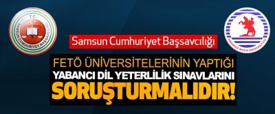 Samsun Cumhuriyet Başsavcılığı FETÖ üniversitelerinin yaptığı yabancı dil yeterlilik sınavlarını soruşturmalıdır!