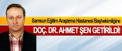 Samsun Eğitim Araştırma Hastanesi Başhekimliğine Doç. Dr. Ahmet şen getirildi!