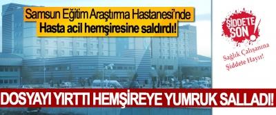 Samsun Eğitim Araştırma Hastanesi'nde Hasta acil hemşiresine saldırdı!