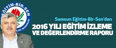 Samsun Eğitim-Bir-Sen'den 2016 Yılı Eğitim İzleme Ve Değerlendirme Raporu