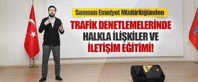 Samsun Emniyet Müdürlüğünden Trafik Denetlemelerinde Halkla İlişkiler ve İletişim Eğitimi!