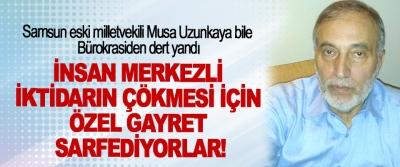 Samsun eski milletvekili Musa Uzunkaya bile bürokrasiden dert yandı