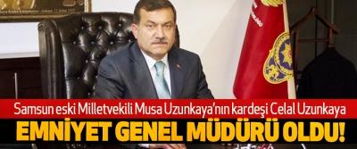 Samsun eski Milletvekili Musa Uzunkaya'nın kardeşi Celal Uzunkaya Emniyet genel müdürü oldu!