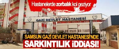 Samsun Gazi Devlet Hastanesi'nde sarkıntılık iddiası!