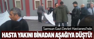 Samsun Gazi Devlet Hastanesi'nde Hasta Yakını Binadan Aşağıya Düştü!