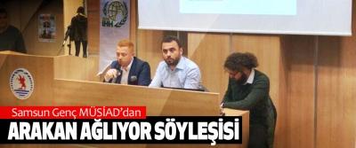 Samsun Genç MÜSİAD'dan Arakan Ağlıyor Söyleşisi