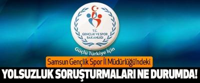 Samsun Gençlik Spor İl Müdürlüğü'ndeki Yolsuzluk soruşturmaları ne durumda!