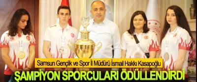 Samsun Gençlik ve Spor İl Müdürü İsmail Hakkı Kasapoğlu Şampiyon Sporcuları Ödüllendirdi