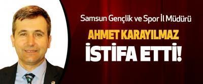 Samsun Gençlik ve Spor İl Müdürü Ahmet karayılmaz istifa etti!