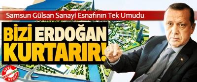 Samsun Gülsan Sanayi Esnafının Tek Umudu: Bizi Recep Tayyip Erdoğan kurtarır!