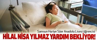 Samsun Huriye Süer Anadolu Lisesi öğrencisi Hilal nisa yılmaz yardım bekliyor!