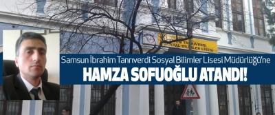 Samsun İbrahim Tanrıverdi Sosyal Bilimler Lisesi Müdürlüğü'ne Hamza sofuoğlu atandı!