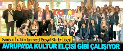 Samsun İbrahim Tanrıverdi Sosyal Bilimler Lisesi Avrupa'da Kültür Elçisi Gibi Çalışıyor