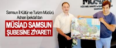 Samsun İl Kültür ve Turizm Müdürü Adnan İpekdal'dan  MÜSİAD Samsun Şubesine Ziyaret!