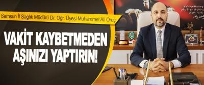 Samsun İl Sağlık Müdürü Dr. Öğr. Üyesi Muhammet Ali Oruç: Vakit kaybetmeden Aşınızı yaptırın
